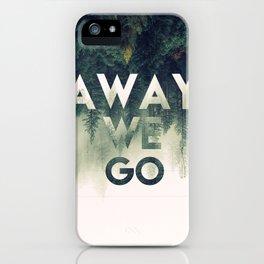 Away We Go  iPhone Case