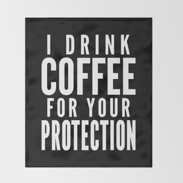 I DRINK COFFEE FOR YOUR PROTECTION (Black & White) Throw Blanket