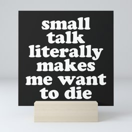 Small Talk Makes We Want To Die Offensive Quote Mini Art Print
