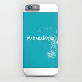 #shesaidyes iPhone Case