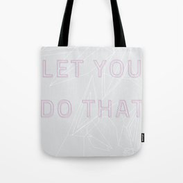 I Can't Let You Do That Tote Bag