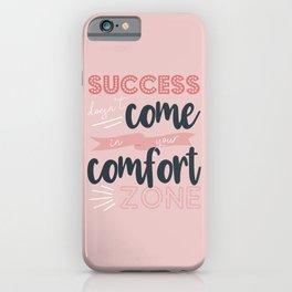Success Comfort Zone iPhone Case