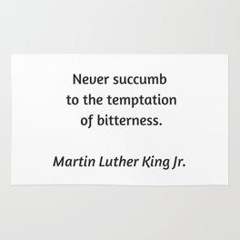 Martin Luther King Inspirational Quote - Never Succumb to the temptation of bitterness Rug