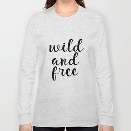 Wild And Free, Inspirational Quote, Motivational Quote, Typography Quote, Printable Wall Art, Gift Long Sleeve T-shirt