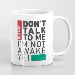 Don't talk to me i'm not awake yet Coffee Mug