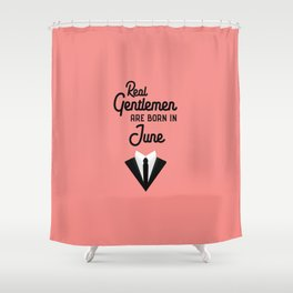 Real Gentlemen are born in June T-Shirt Djof4 Shower Curtain