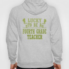 Lucky to be a FOURTH GRADE TEACHER Hoody