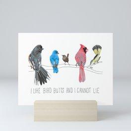 I Like Bird Butts And I Cannot Lie Mini Art Print