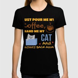 Just Pour Me My Coffee, Hand Me My, Cat And Slowly Back Away T-shirt
