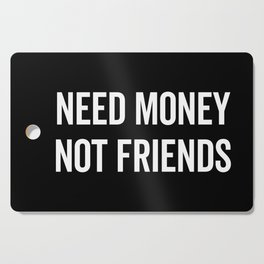 Need Money, Not Friends Funny Quote Cutting Board