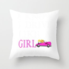 I KNOW I drive like a Girl Throw Pillow