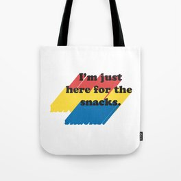 Just here for the snacks Tote Bag