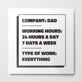 Company dad working hours 24 hours a day 7 days Metal Print