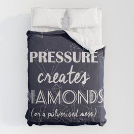 Pressure Creates Diamonds Comforters
