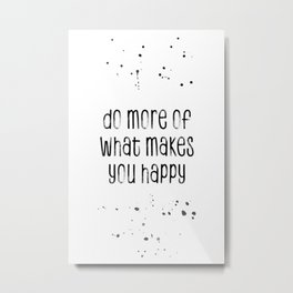 TEXT ART Do more of what makes you happy Metal Print