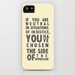 If you are neutral in situations of injustice, Desmond Tutu quote, civil rights, peace, freedom iPhone Case