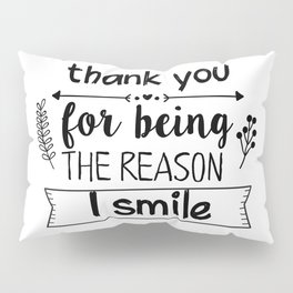 Thank you for being the reason I smile Pillow Sham