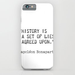 """Napoleon Bonaparte. History is a set of lies agreed upon."""" iPhone Case"""
