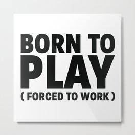 Born to play Metal Print