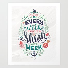 Live Every Week Like it's Shark Week Art Print