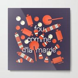 FOU COMME D'LA MARDE Metal Print
