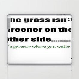 The Grass Is Greener Where You Water It Laptop & iPad Skin