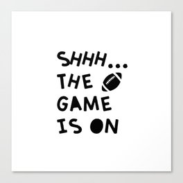Shhh...The Game Is On Canvas Print