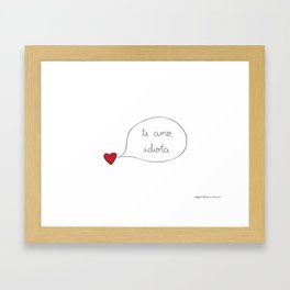 Love you Idiot Framed Art Print