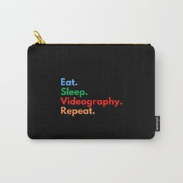 Eat. Sleep. Videography. Repeat. Carry-All Pouch
