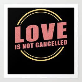 Love Is Not Cancelled | Valentines Day Gift Art Print