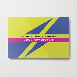 Modern geometric minimalist typography - If the storm is strong, I will not give up Metal Print