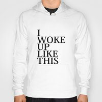 i woke up like this Hoodies featuring I Woke Up Like This by AmazingVision