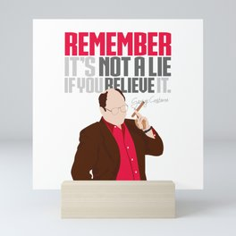 It's Not A Lie If You Believe It. Mini Art Print