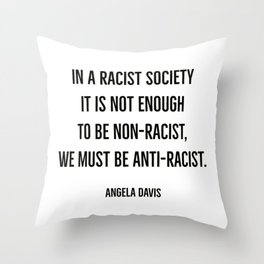 In a racist society it is not enough to be non-racist, we must be anti-racist. Throw Pillow