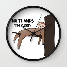 No Thanks I'm Good Sloth Wall Clock