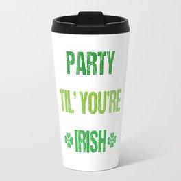 Party Til You're Irish St. Patrick's Day T-Shirt Travel Mug