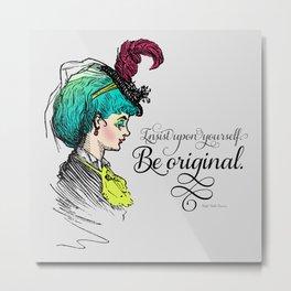 Be original. Metal Print