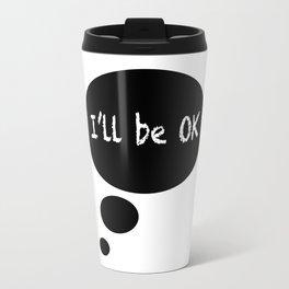I'LL BE OK Travel Mug