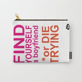 Find yourself a boyfriend or die trying Carry-All Pouch