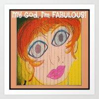 My God, I'm FABULOUS! Art Print