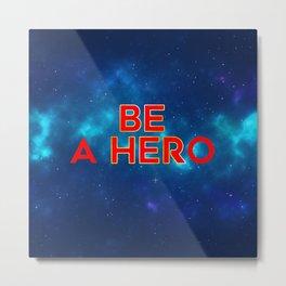 Be Her Be a Hero Metal Print