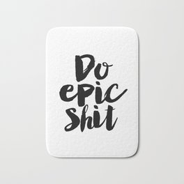 Inspirational Print Do Epic Shit Good Vibes Only Positive Inspiration Positive Vibes Printable Art Bath Mat