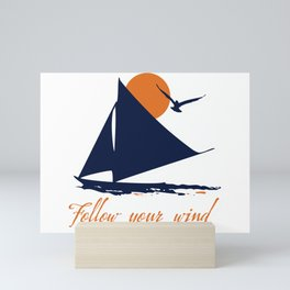 Follow your winds (sail boat) Mini Art Print