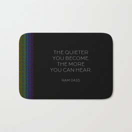 The Quiter You Become Bath Mat