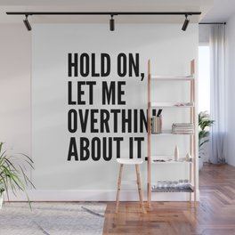 Hold On Let Me Overthink About It Wall Mural