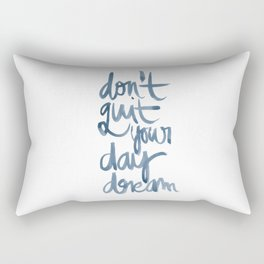Don't Quit Your Day Dream Rectangular Pillow