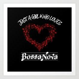Just A Girl Who Loves Bossa Nova Art Print
