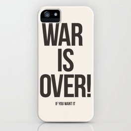 War Is Over! If You Want It iPhone Case