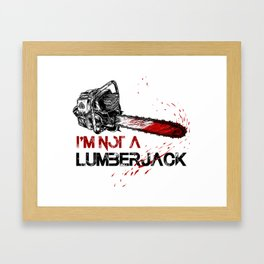 I'm Not a Lumberjack-Bloody Chainsaw-Timberman - Pop Culture Framed Art Print