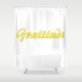 Inspiration Words...Gratitude Shower Curtain